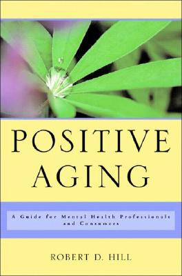 Positive Aging By Hill, Robert D.