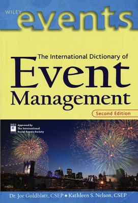 The International Dictionary of Event Management By Goldblatt, Joe Jeff (EDT)/ Nelson, Kathleen S./ Goldblatt, Joe Jeff/ Nelson, Kathleen S. (EDT)/ International Special Events Society (COR)