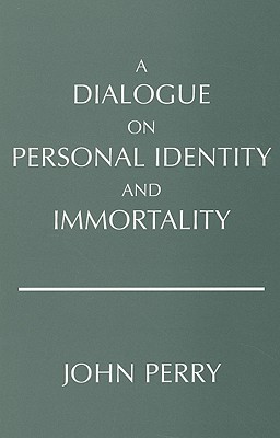 A Dialogue on Personal Identity and Immortality By Perry, John R.