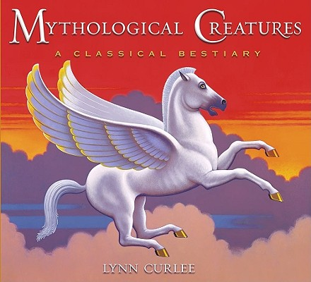 Mythological Creatures By Curlee, Lynn